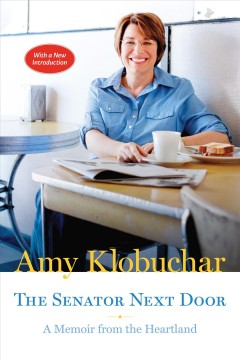 The senator next door : a memoir from the heartland / Amy Klobuchar.