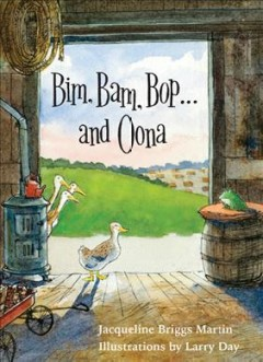 Bim, Bam, Bop...and Oona /  Jacqueline Briggs Martin ; illustrations by Larry Day.