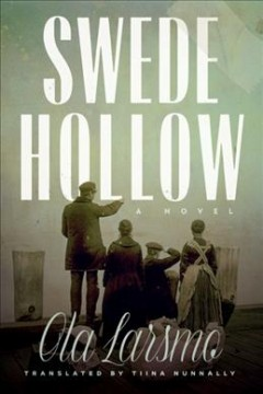 Swede Hollow : a novel / Ola Larsmo ; translated by Tiina Nunnally. - Ola Larsmo ; translated by Tiina Nunnally.