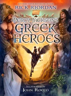 Percy Jackson's Greek heroes /  Rick Riordan ; with a full-color insert of artwork by John Rocco. - Rick Riordan ; with a full-color insert of artwork by John Rocco.