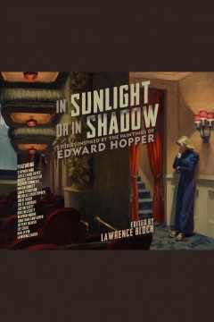 In sunlight or in shadow : stories inspired by the paintings of Edward Hopper / edited by Lawrence Block. - edited by Lawrence Block.