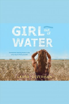 Girl out of water : sometimes leaving home is the only way to find yourself / Laura Silverman. - Laura Silverman.