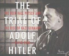 The trial of Adolf Hitler : the Beer Hall Putsch and the rise of Nazi Germany / David King. - David King.