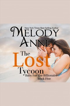 The lost tycoon /  Melody Anne.