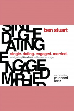 Single, dating, engaged, married : navigating life and love in the modern age / Ben Stuart.