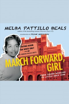 March forward, girl : from young warrior to Little Rock Nine / Melba Pattillo Beals.