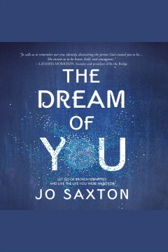 The dream of you : let go of broken identities and live the life you were made for / Jo Saxton.