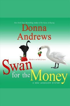Swan for the money : a Meg Langslow mystery / Donna Andrews.