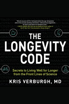 The longevity code : secrets to living well for longer from the front lines of science / Kris Verburgh.