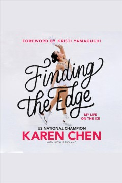 Finding the edge : my life on the ice / Karen Chen with Natalie England.