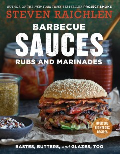 Barbecue sauces rubs and marinades : bastes, butters, and glazes, too / Steven Raichlen ; written by Steven Raichlen. - Steven Raichlen ; written by Steven Raichlen.