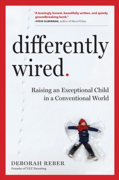 Differently wired : raising an exceptional child in a conventional world / Deborah Reber. - Deborah Reber.