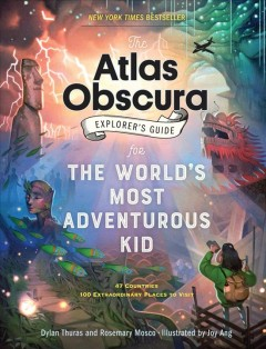 The Atlas Obscura explorer's guide for the world's most adventurous kid /  Dylan Thuras and Rosemary Mosco ; illustrated by Joy Ang. - Dylan Thuras and Rosemary Mosco ; illustrated by Joy Ang.