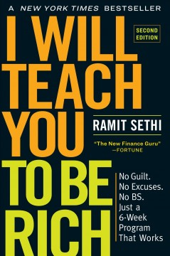 I will teach you to be rich : No guilt. No excuses. No BS. Just a 6-week program that works / Ramit Sethi.