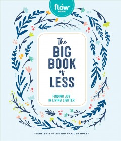 The big book of less : finding joy in living lighter / Irene Smit, Astrid van der Hulst, and the editors of Flow magazine. - Irene Smit, Astrid van der Hulst, and the editors of Flow magazine.