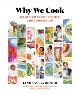 Why we cook : women on food, identity, and connection / Lindsay Gardner. - Lindsay Gardner.