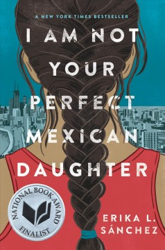 I am not your perfect Mexican daughter /  Erika L. Sánchez. - Erika L. Sánchez.