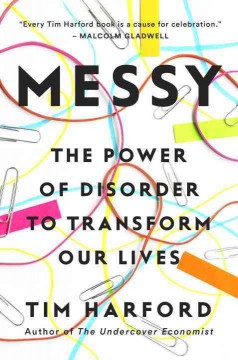 Messy : the power of disorder to transform our lives / Tim Harford.