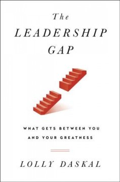 The leadership gap : what gets between you and your greatness / Lolly Daskal.