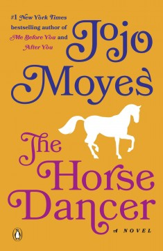 The horse dancer /  Jojo Moyes.