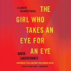 The girl who takes an eye for an eye : a Lisbeth Salander novel / David Lagercrantz ; translated from the Swedish by George Goulding. - David Lagercrantz ; translated from the Swedish by George Goulding.