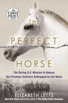 The perfect horse : the daring U.S. mission to rescue the priceless stallions kidnapped by the Nazis / Elizabeth Letts. - Elizabeth Letts.