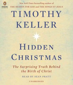 Hidden Christmas : the surprising truth behind the birth of Christ / Timothy Keller.