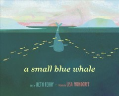 A small blue whale /  written by Beth Ferry ; illustrated by Lisa Mundorff.