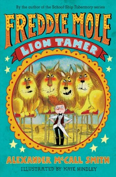 Freddie Mole, lion tamer /  Alexander McCall Smith ; illustrated by Kate Hindley. - Alexander McCall Smith ; illustrated by Kate Hindley.