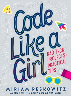 Code like a girl : rad tech projects and practical tips / Miriam Peskowitz. - Miriam Peskowitz.