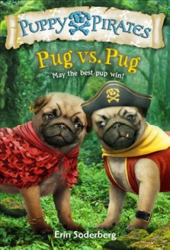 Pug vs. pug /  Erin Soderberg ; illustrations by Russ Cox. - Erin Soderberg ; illustrations by Russ Cox.