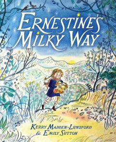 Ernestine's milky way /  by Kerry Madden-Lunsford ; illustrated by Emily Sutton.
