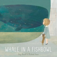 Whale in a fishbowl /  by Troy Howell & Richard Jones. - by Troy Howell & Richard Jones.
