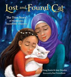 Lost and found cat : the true story of Kunkush's incredible journey / Doug Kuntz and Amy Shrodes ; illustrated by Sue Cornelison.