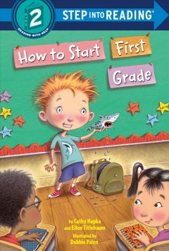 How to start first grade /  by Cathy Hapka and Ellen Titlebaum ; illustrated by Debbie Palen. - by Cathy Hapka and Ellen Titlebaum ; illustrated by Debbie Palen.