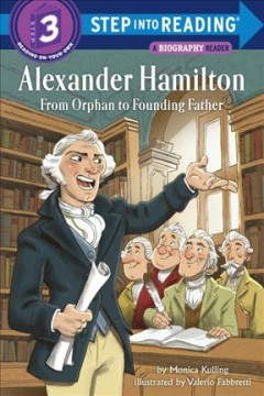 Alexander Hamilton : from orphan to founding father / by Monica Kulling ; illustrated by Valerio Fabbretti. - by Monica Kulling ; illustrated by Valerio Fabbretti.