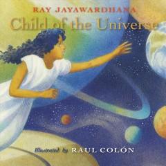 Child of the universe /  Ray Jayawardhana ; illustrated by Raul Colón. - Ray Jayawardhana ; illustrated by Raul Colón.
