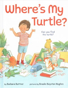 Where's my turtle? /  by Barbara Bottner ; pictures by Brooke Boynton Hughes. - by Barbara Bottner ; pictures by Brooke Boynton Hughes.