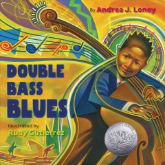 The double bass blues /  by Andrea Loney ; illustrated by Rudy Gutierrez. - by Andrea Loney ; illustrated by Rudy Gutierrez.