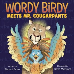 Wordy Birdy meets Mr. Cougarpants /  written by Tammi Sauer ; illustrated by David Mottram. - written by Tammi Sauer ; illustrated by David Mottram.