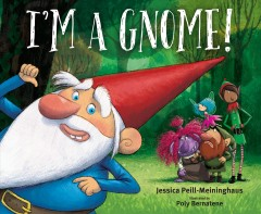I'm a gnome! /  by Jessica Peill-Meininghaus ; illustrated by Poly Bernatene. - by Jessica Peill-Meininghaus ; illustrated by Poly Bernatene.