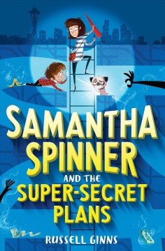 Samantha Spinner and the super-secret plans /  Russell Ginns ; illustrated by Barbara Fisinger. - Russell Ginns ; illustrated by Barbara Fisinger.