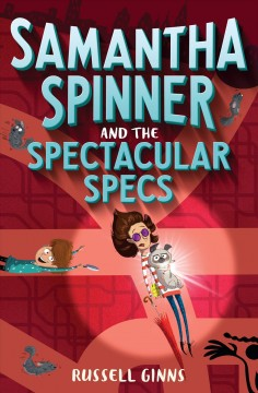 Samantha Spinner and the spectacular specs /  Russell Ginns ; illustrated by Barbara Fisinger.