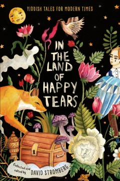 In the land of happy tears : Yiddish tales for modern times / collected and edited by David Stromberg. - collected and edited by David Stromberg.
