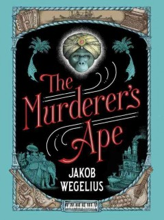 The murderer's ape /  Jakob Wegelius ; translated from the Swedish by Peter Graves.