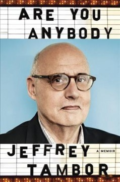 Are you anybody? : A Memoir / Jeffrey Tambor. - Jeffrey Tambor.