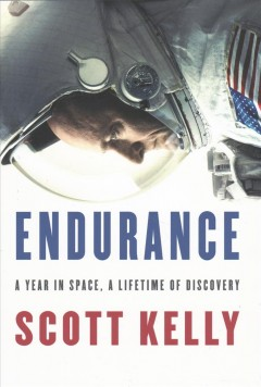 Endurance : a year in space, a lifetime of discovery / Scott Kelly with Margaret Lazarus Dean.