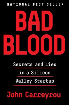 Bad blood : secrets and lies in a Silicon Valley startup / John Carreyrou.