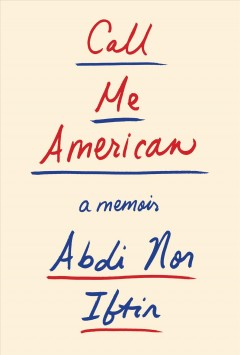Call me American : a memoir / by Abdi Nor Iftin with Max Alexander. - by Abdi Nor Iftin with Max Alexander.