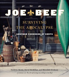 Joe Beef : surviving the apocalypse : another cookbook of sorts / David McMillan, Frederic Morin, and Meredith Erickson.